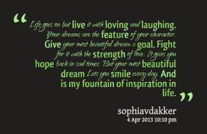 My quote and fountain of inspiration in life